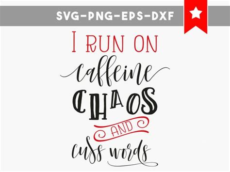 Make creative coffee mug with these stunning designs. I run on caffeine chaos and cuss words svg file funny saying