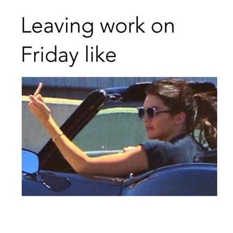 Leaving Work On Friday Meme - best 25 leaving work meme ideas on pinterest leaving work on friday friday work meme and