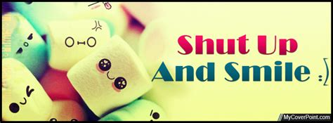 Shut Up And Smile Facebook Cover Image  Facebook Timeline. Inspirational Quotes To Never Give Up. Harry Potter Quotes For Teachers. Friday Quotes Mp3. Facebook Relationship Killer Quotes. Girl Virginity Quotes. Friendship Quotes With Images For Facebook. Ninja Humor Quotes. Summer Quotes Tan