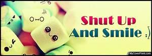 Shut Up And Smile Facebook Cover Image - Facebook Timeline ...