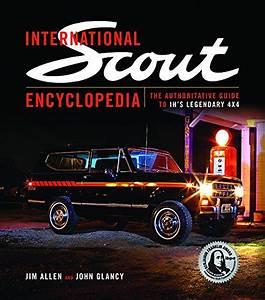International Scout Encyclopedia  The Authoritative Guide To Ih U0026 39 S Legendary 4x4 Von Allen  Jim
