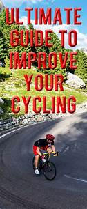 Ultimate Guide To Improve Your Cycling  We Have Put