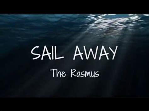 Sail Testo by The Rasmus Sail Away Testo E Traduzione