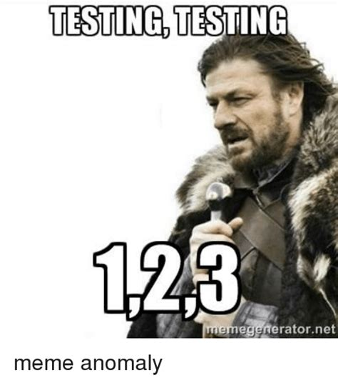 Meme Test 25 Best Memes About Testing Testing 123 Testing Testing