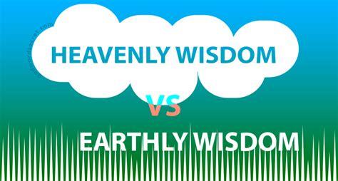 heavenly wisdom  earthly wisdom    kjv