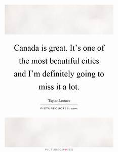 Canada is great... Beautiful Cities Quotes