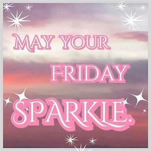 May+your+Friday+sparkle+friday+happy+friday+tgif+friday ...
