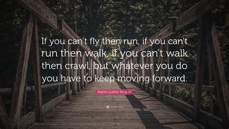 martin luther king jr quote if you can t fly then run