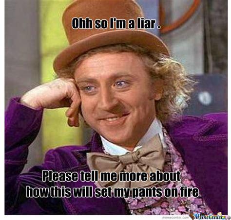 Liar Meme - liar liar pants on fire by mali1010 meme center