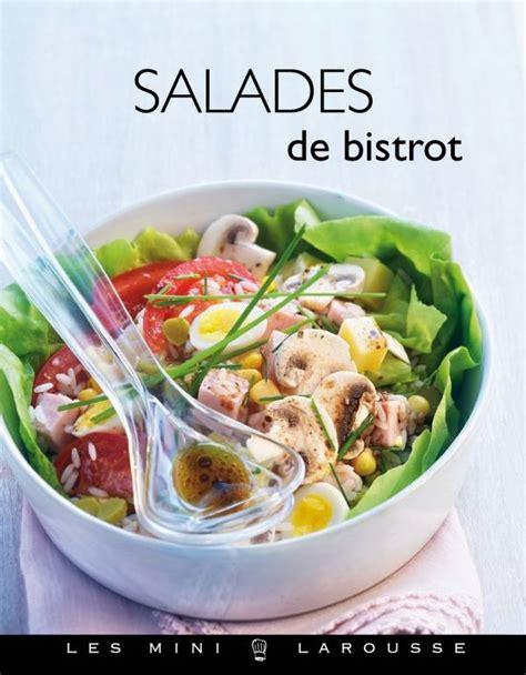 livre cuisine bistrot livre salades de bistrot manuela chantepie larousse