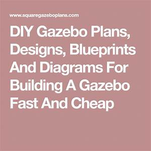 Diy Gazebo Plans  Designs  Blueprints And Diagrams For