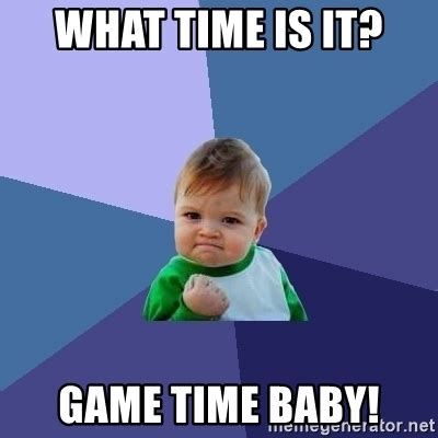 What Time Meme - what time is it game time baby success kid meme generator