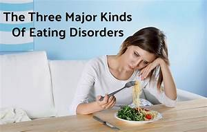 The Three Major Kinds Of Eating Disorders