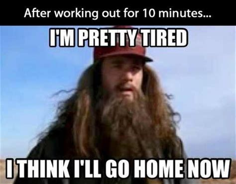 Im Tired Meme - after working out for 10 minutes i m pretty tired i think picture quotes