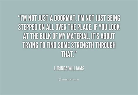 Doormat Quotes by Im Not A Doormat Quotes Quotesgram
