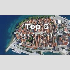 Top 5 Must See Places To Visit In Croatia! Youtube