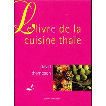 fnac livre de cuisine le livre de la cuisine tha 239 e broch 233 david thompson