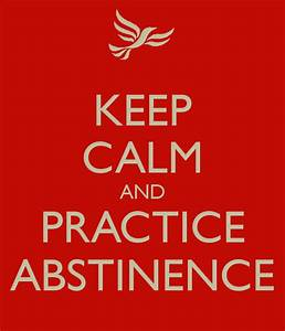 KEEP CALM AND PRACTICE ABSTINENCE Poster | Gibbz | Keep ...