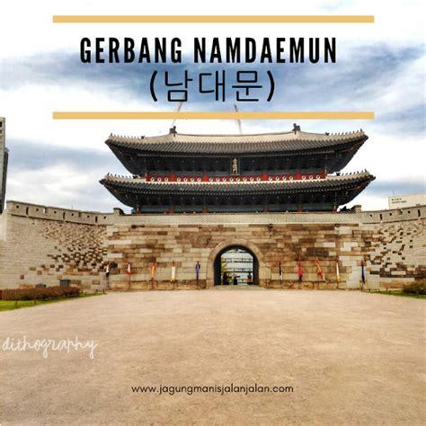 gerbang namdaemun korea selatan jagungmanis