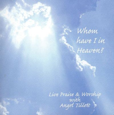Heirs worship, of god alone jesus christ, worship of. Whom Have I in Heaven? - Angel Tillett | Songs, Reviews, Credits, Awards | AllMusic