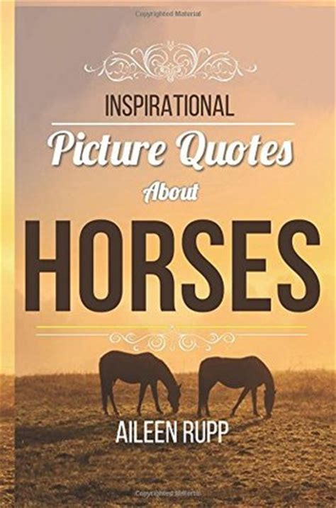 horse quotes inspirational picture quotes  horses   aileen rupp reviews discussion