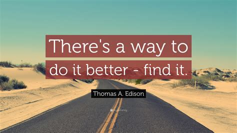 "Thomas A Edison Quote ""there's A Way To Do It Better"
