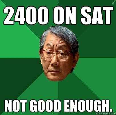 Sat Memes - 2400 on sat not good enough high expectations asian father quickmeme