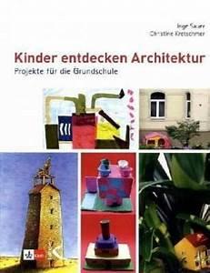 Architektur Für Kinder : kinder entdecken architektur projekte f r die grundschule ~ Frokenaadalensverden.com Haus und Dekorationen