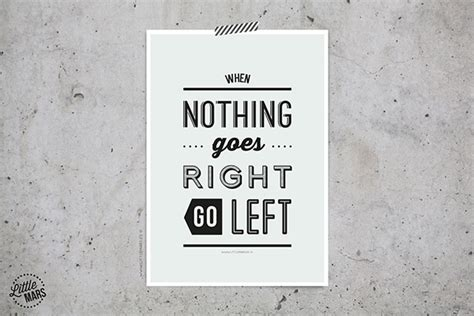 Typographic Quote-when Nothing Goes Right, Go Left On