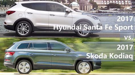 2017 Hyundai Santa Fe Vs 2017 Skoda Kodiaq (technical