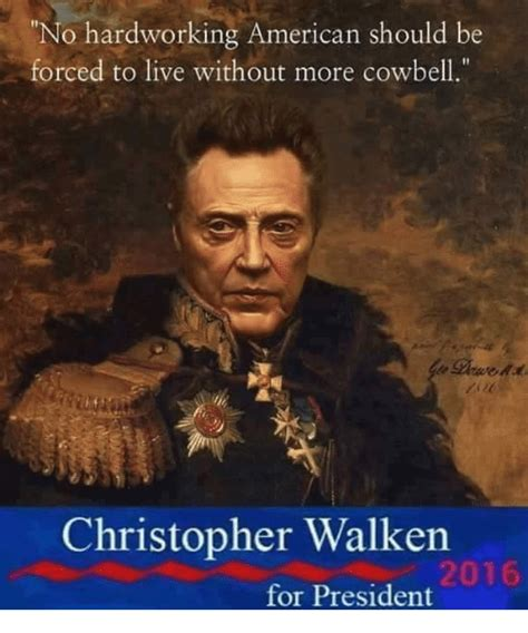 Christopher Walken Cowbell Meme - no hardworking american should be forced to live without more cowbell christopher walken 2016