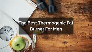 What Are The Best Thermogenic Fat Burners For Weight Loss In 2017