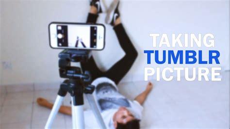 Taking Tumblr Picture (ish) Youtube