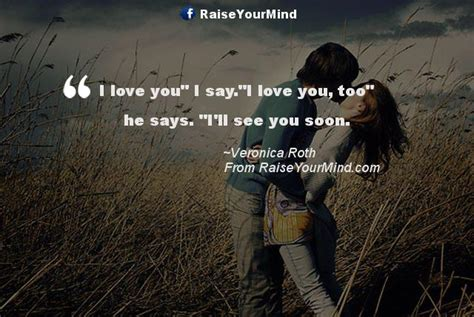 "I Love You"" I Say""i Love You, Too"" He Says ""i'll See You Soon  Raise Your Mind"