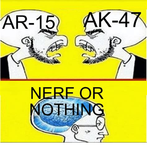 Nerf Meme - ar 15 k 4 nerf for nothin dank meme on sizzle