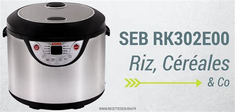 cuisine seb le test du cuiseur à riz seb rk302e00 riz céréales co