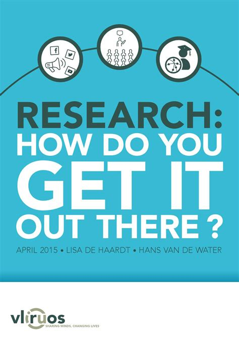 Research How Do You Get It Out There? By Vliruos  Sharing Minds, Changing Lives Issuu