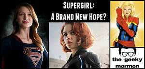 Supergirl: A Brand New Hope? - the geeky mormon