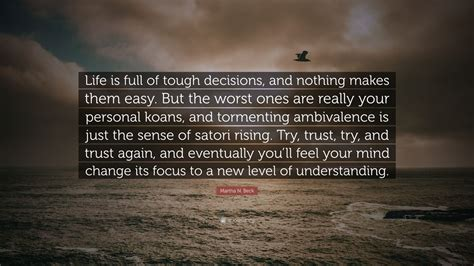 martha  beck quote life  full  tough decisions