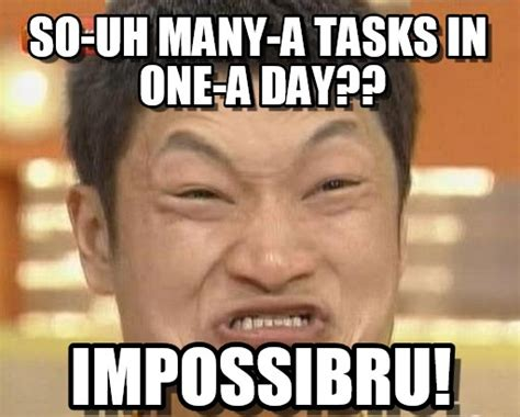 Uh Meme - so uh many a tasks in one a day on memegen