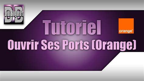 ouvrir ses ports orange tutoriel comment ouvrir ses ports orange hd fr
