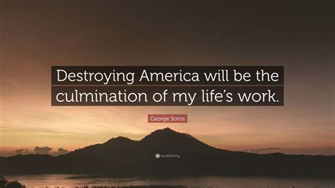 george soros quote destroying america