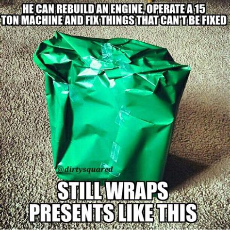 Wrapping Presents Meme - yeah dad s are pretty awesome real men pinterest