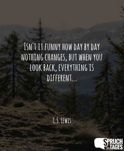 isn t it how day by day nothing changes but when