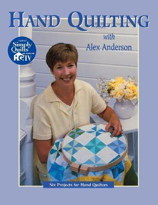hand quilting  alex anderson  projects