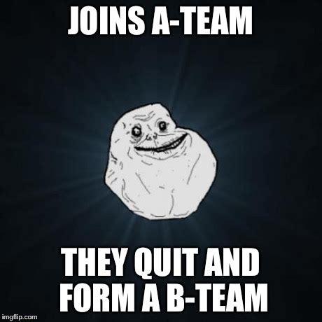 B Meme - forever alone meme imgflip