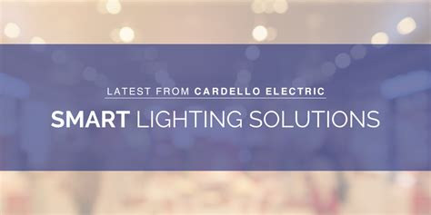 smart lighting solutions cardello electric supply lighting