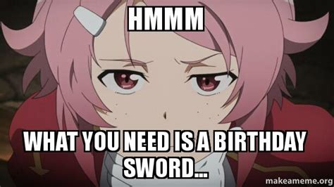 What Is A Meme - hmmm what you need is a birthday sword make a meme