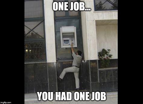 You Had One Job Meme - one job imgflip