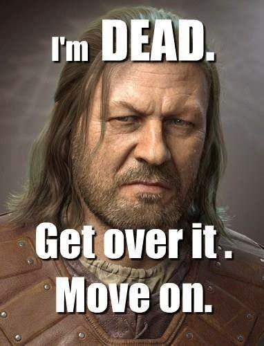 Get Over It Meme - gameofthrones ned is dead get over it meme game of thrones memes and quotes game of